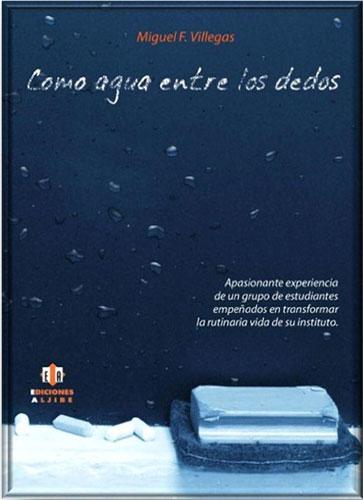Portada del libro Como agua entre los dedos de Miguel F. Villegas